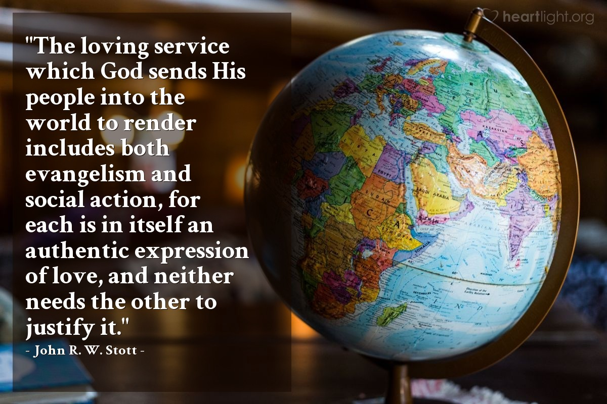"""Illustration of John R. W. Stott — """"The loving service which God sends His people into the world to render includes both evangelism and social action, for each is in itself an authentic expression of love, and neither needs the other to justify it."""""""