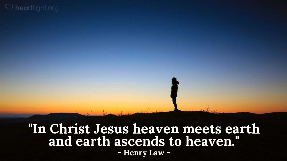 """Illustration of Henry Law — """"In Christ Jesus heaven meets earth and earth ascends to heaven."""""""