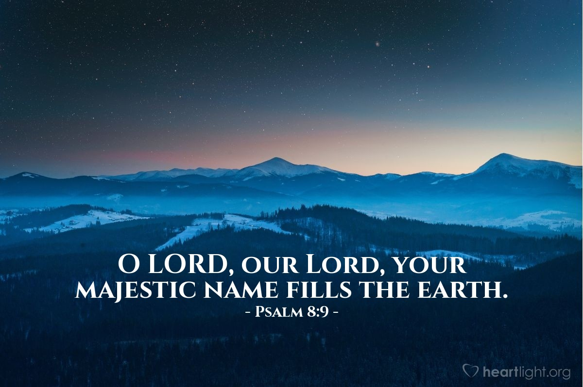 Illustration of Psalm 8:9 — O LORD, our Lord, your majestic name fills the earth.