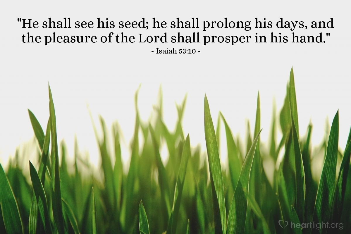 "Illustration of Isaiah 53:10 — ""He shall see his seed; he shall prolong his days, and the pleasure of the Lord shall prosper in his hand."""