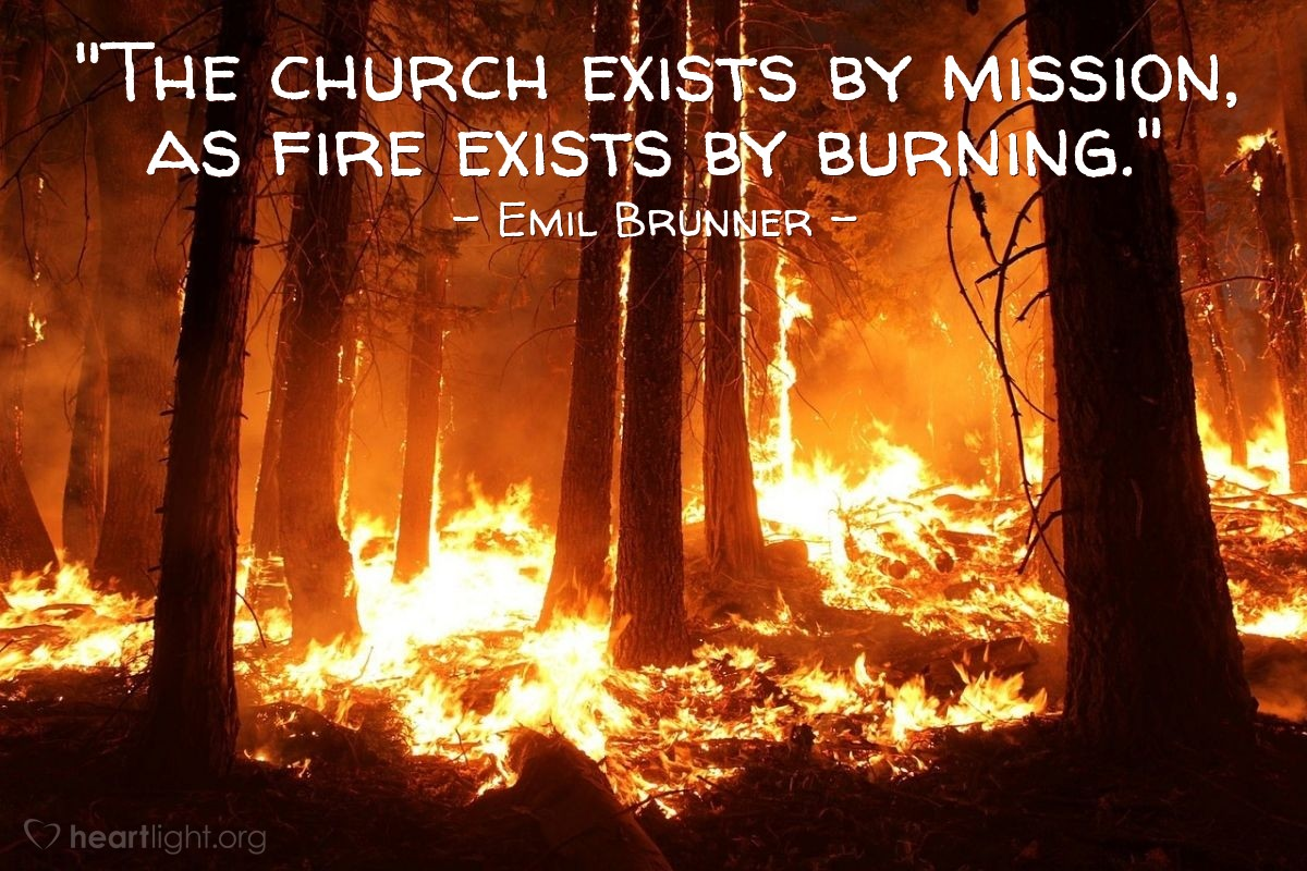 """Illustration of Emil Brunner — """"The church exists by mission, as fire exists by burning."""""""