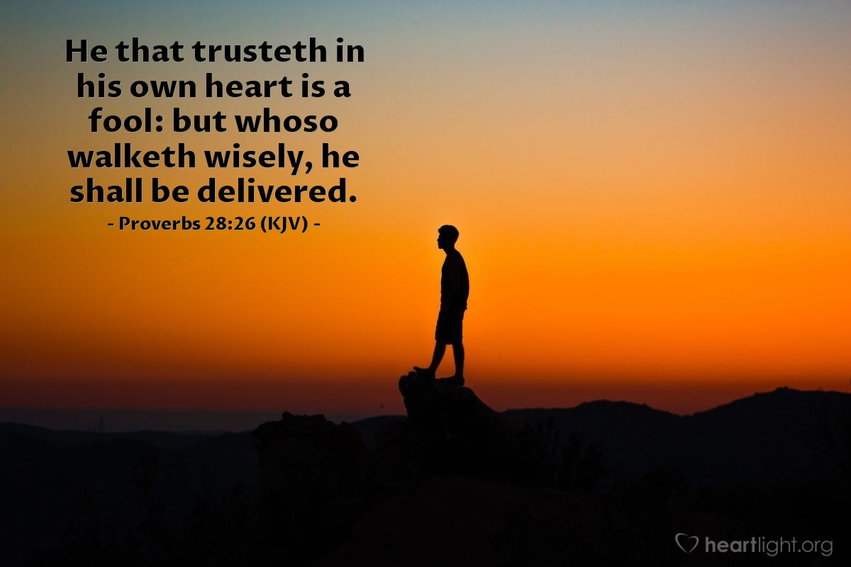 Illustration of Proverbs 28:26 (KJV) — He that trusteth in his own heart is a fool: but whoso walketh wisely, he shall be delivered.