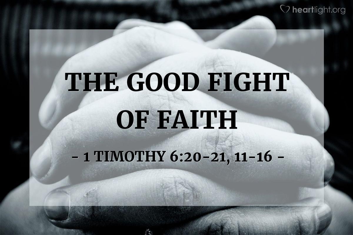 The Good Fight of Faith — 1 Timothy 6:20-21, 11-16