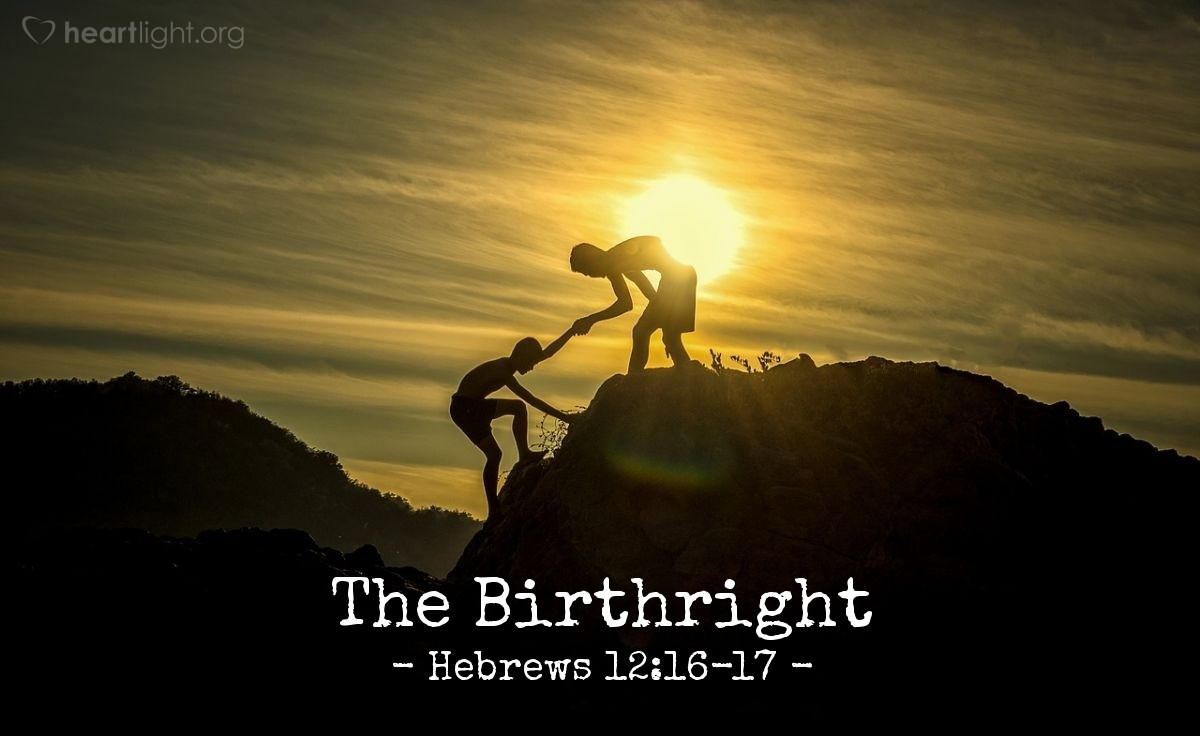 The Birthright — Hebrews 12:16-17