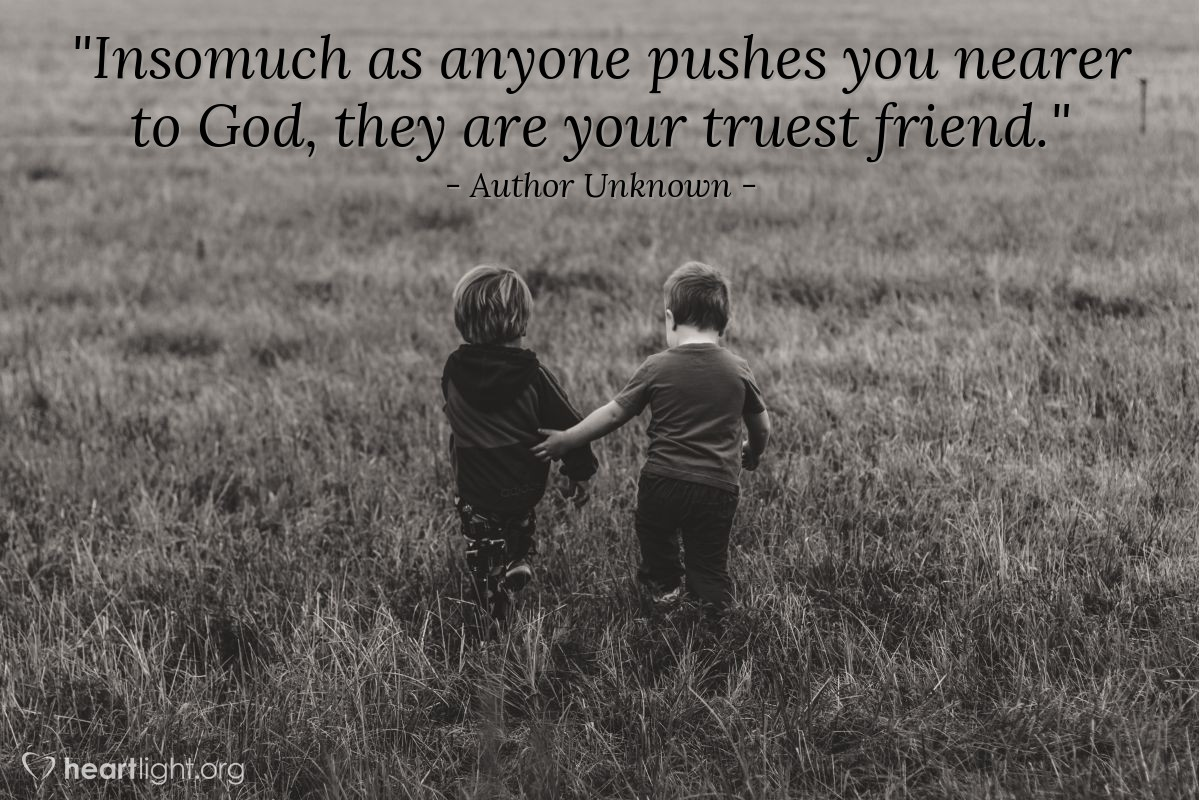 """Illustration of Author Unknown — """"Insomuch as anyone pushes you nearer to God, they are your truest friend."""""""