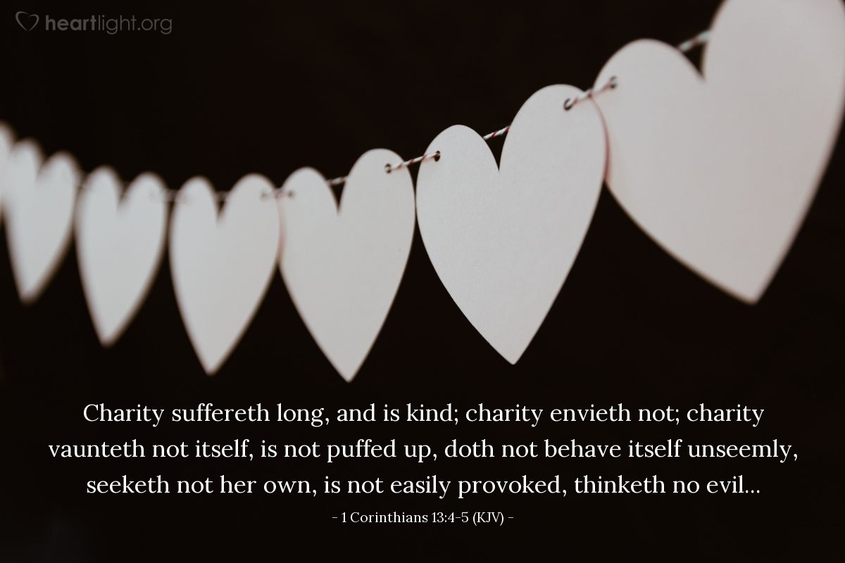Illustration of 1 Corinthians 13:4-5 (KJV) — Charity suffereth long, and is kind; charity envieth not; charity vaunteth not itself, is not puffed up, doth not behave itself unseemly, seeketh not her own, is not easily provoked, thinketh no evil...