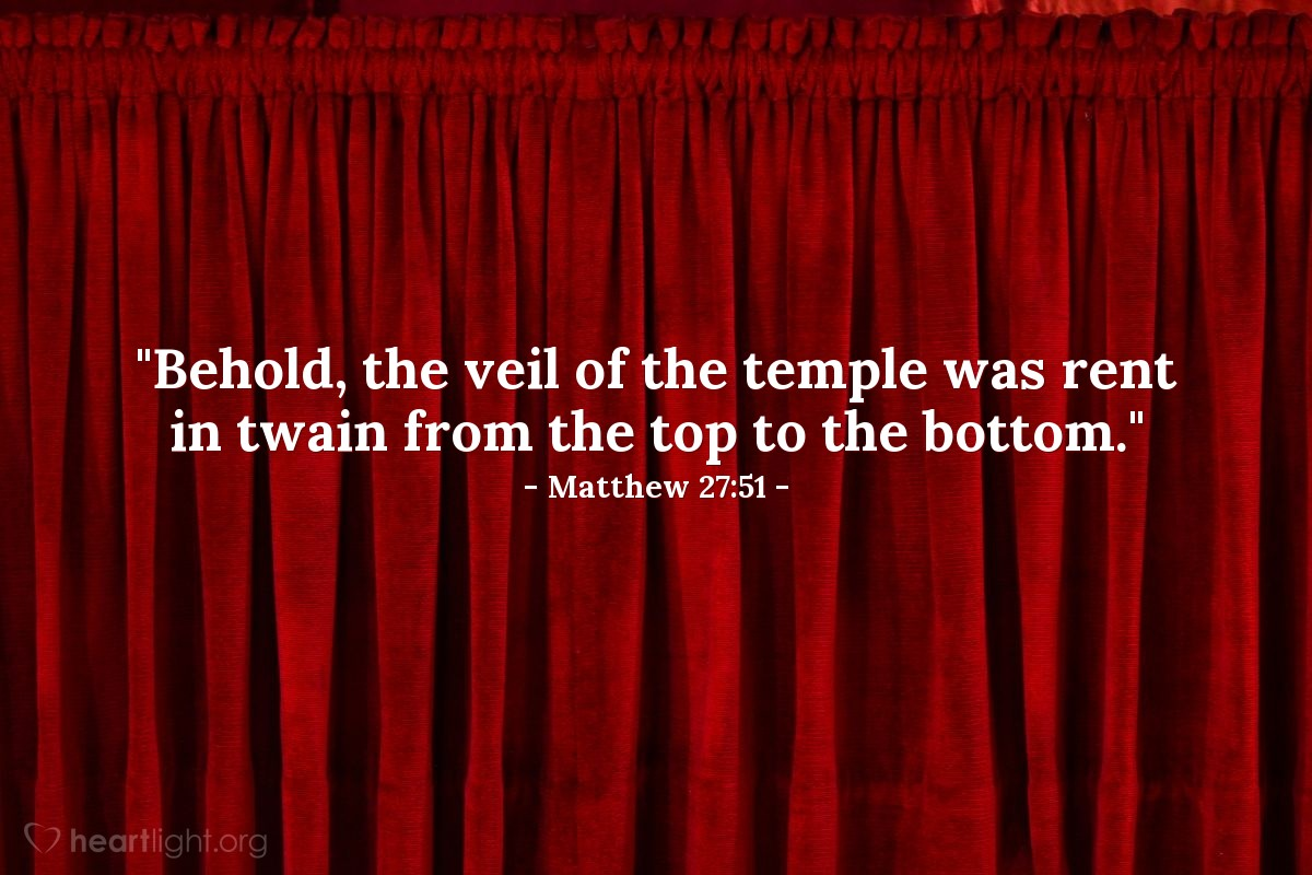 "Illustration of Matthew 27:51 — ""Behold, the veil of the temple was rent in twain from the top to the bottom."""