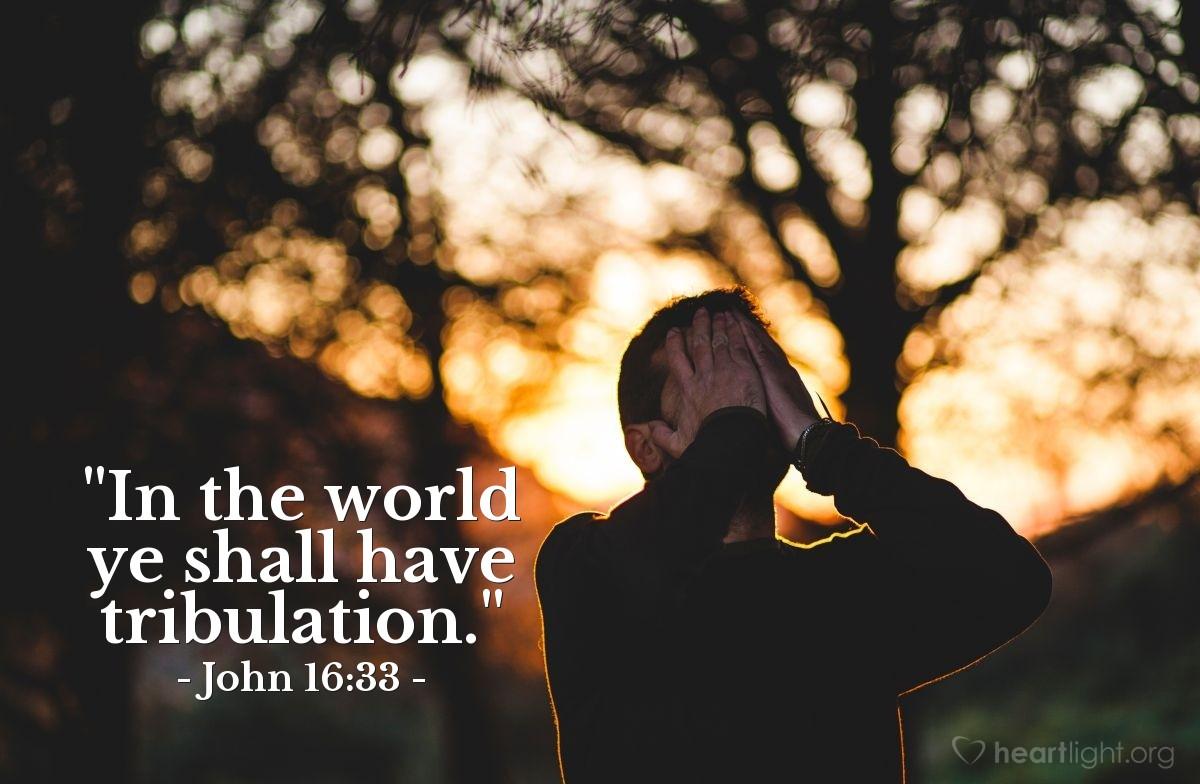 "Illustration of John 16:33 — ""In the world ye shall have tribulation."""
