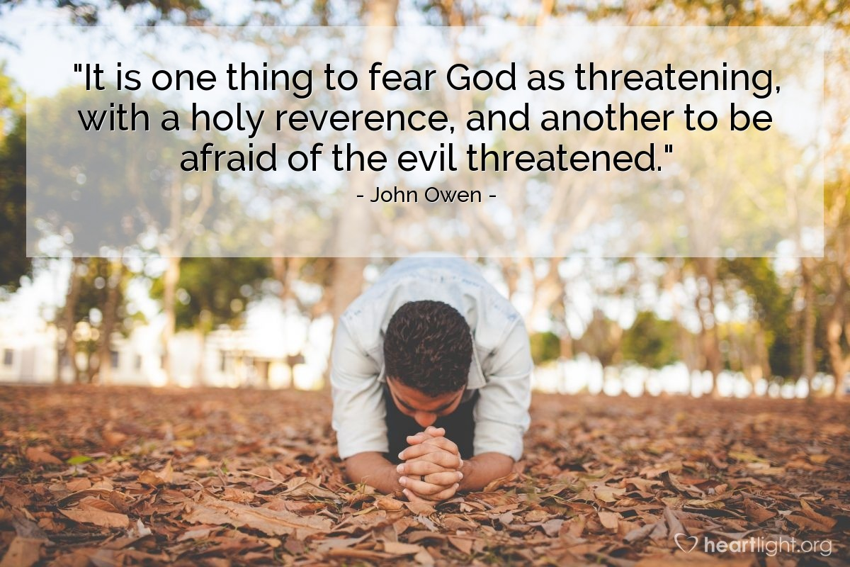"""Illustration of John Owen — """"It is one thing to fear God as threatening, with a holy reverence, and another to be afraid of the evil threatened."""""""