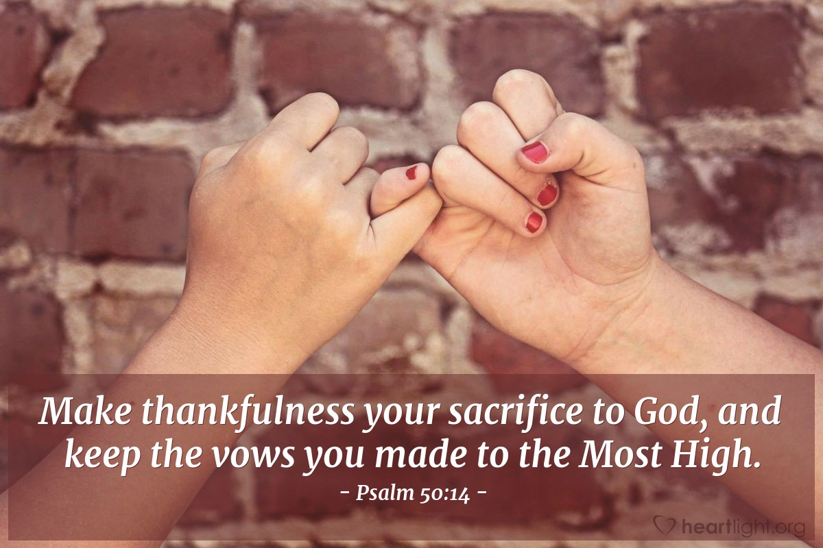Illustration of Psalm 50:14 — Make thankfulness your sacrifice to God, and keep the vows you made to the Most High.