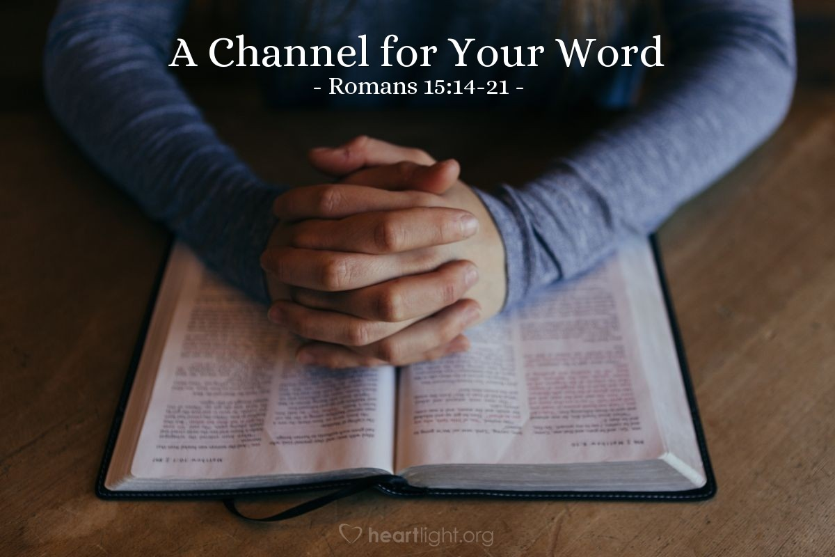 A Channel for Your Word — Romans 15:14-21