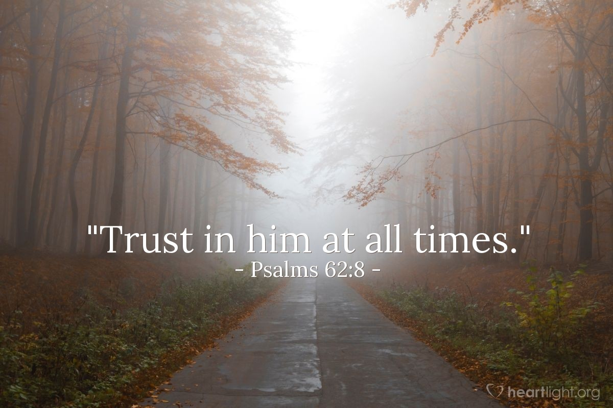 """Illustration of Psalms 62:8 — """"Trust in him at all times."""""""