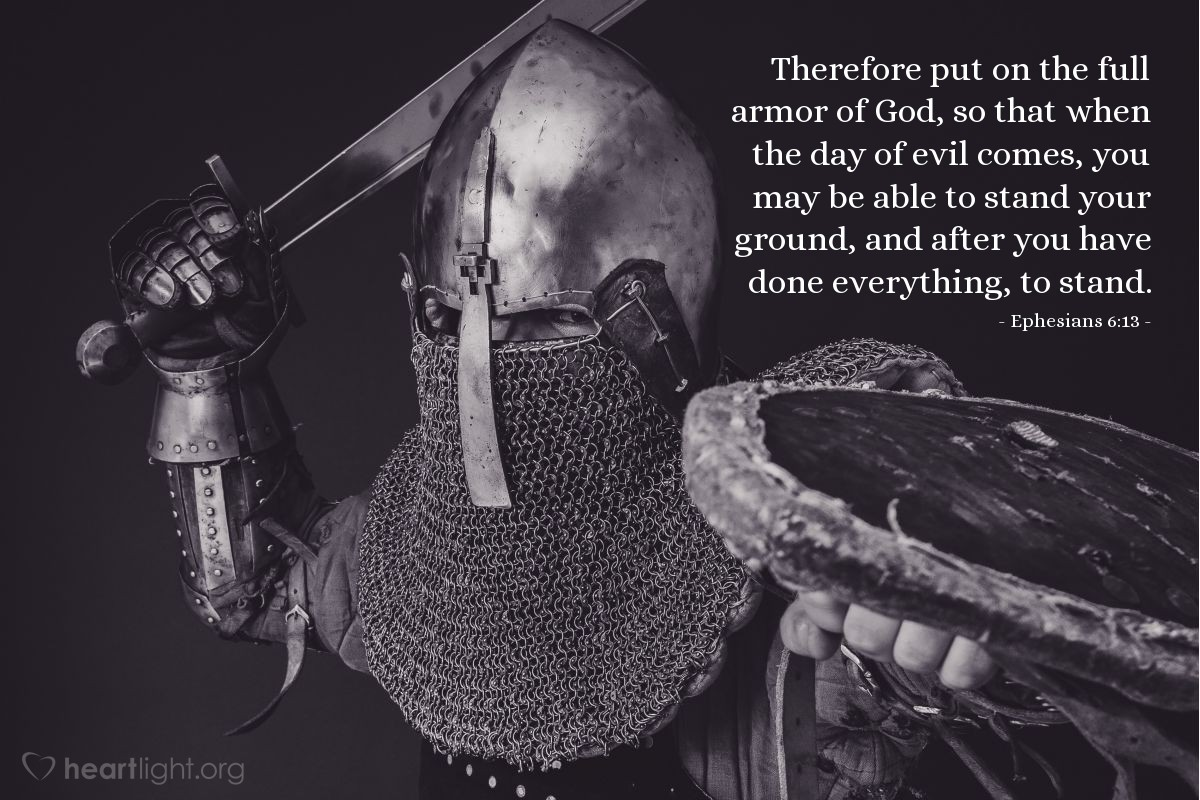 Illustration of Ephesians 6:13 — Therefore put on the full armor of God, so that when the day of evil comes, you may be able to stand your ground, and after you have done everything, to stand.