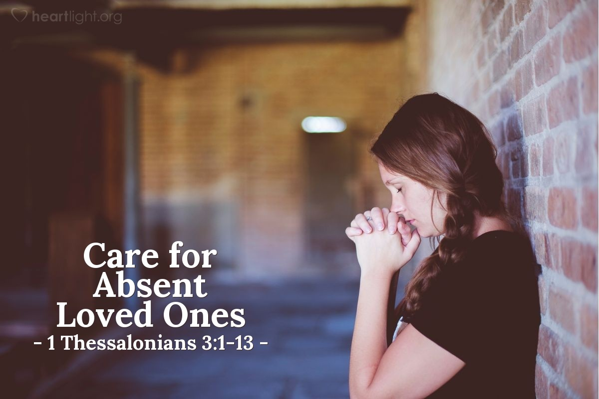 Care for Absent Loved Ones — 1 Thessalonians 3:1-13