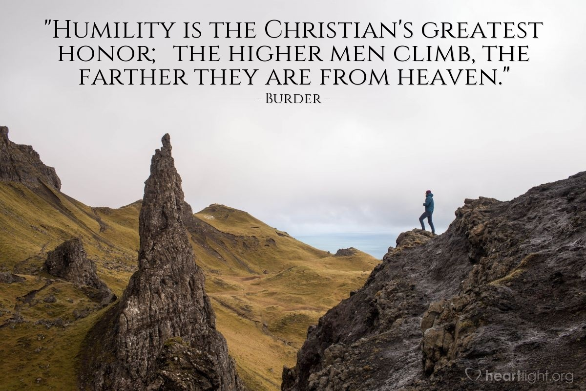 """Illustration of Burder — """"Humility is the Christian's greatest honor; the higher men climb, the farther they are from heaven."""""""