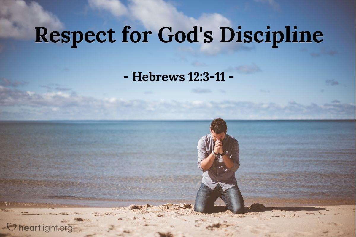 Respect for God's Discipline — Hebrews 12:3-11