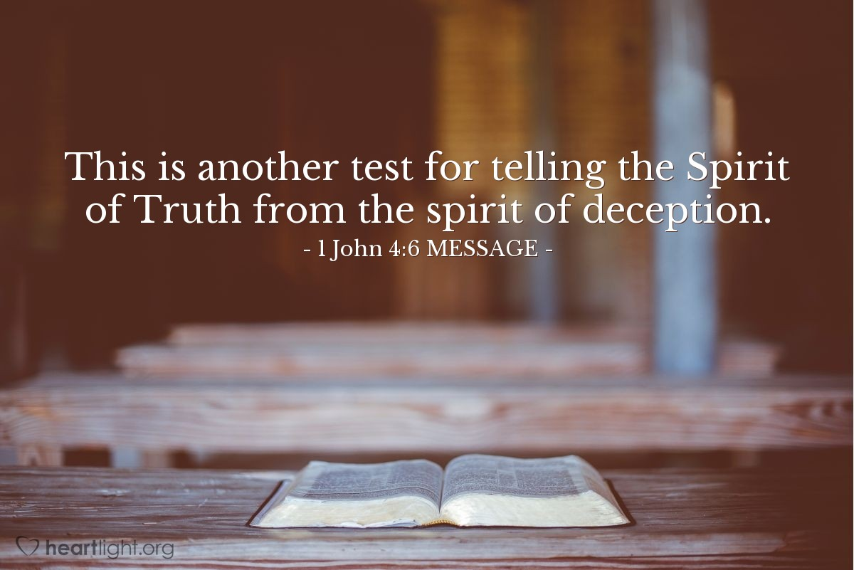 Illustration of 1 John 4:6 MESSAGE —  This is another test for telling the Spirit of Truth from the spirit of deception.