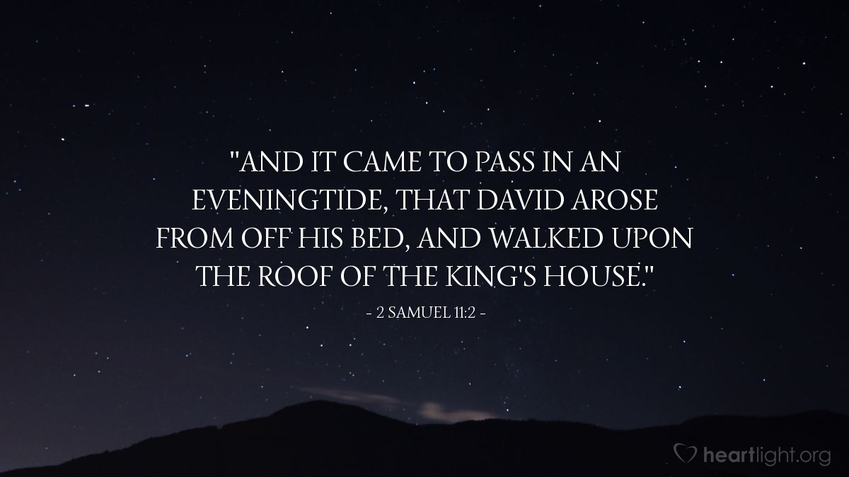 "Illustration of 2 Samuel 11:2 — ""And it came to pass in an eveningtide, that David arose from off his bed, and walked upon the roof of the king's house."""