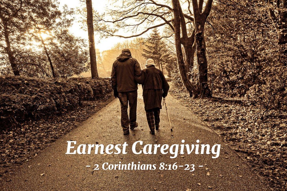 Earnest Caregiving — 2 Corinthians 8:16-23