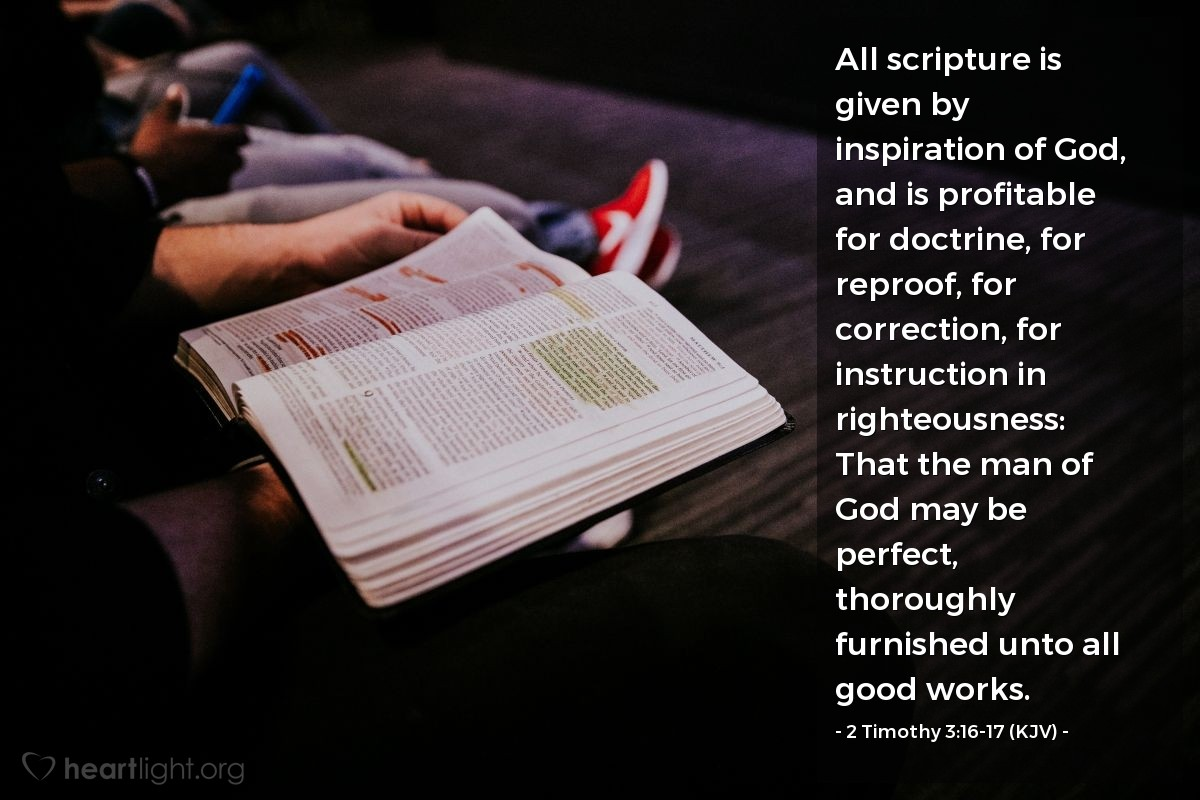 Illustration of 2 Timothy 3:16-17 (KJV) — All scripture is given by inspiration of God, and is profitable for doctrine, for reproof, for correction, for instruction in righteousness: That the man of God may be perfect, thoroughly furnished unto all good works.