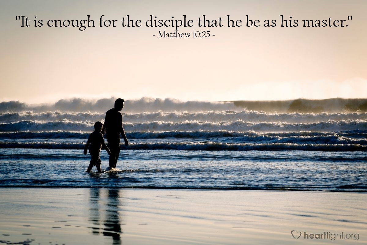 "Illustration of Matthew 10:25 — ""It is enough for the disciple that he be as his master."""