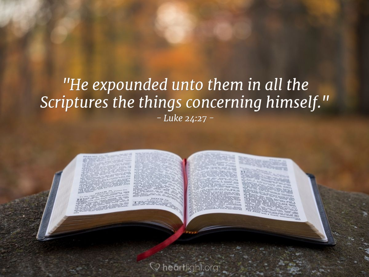 "Illustration of Luke 24:27 — ""He expounded unto them in all the Scriptures the things concerning himself."""