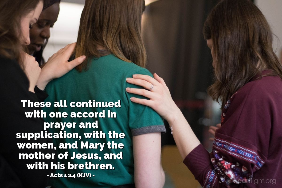 Illustration of Acts 1:14 (KJV) — These all continued with one accord in prayer and supplication, with the women, and Mary the mother of Jesus, and with his brethren.