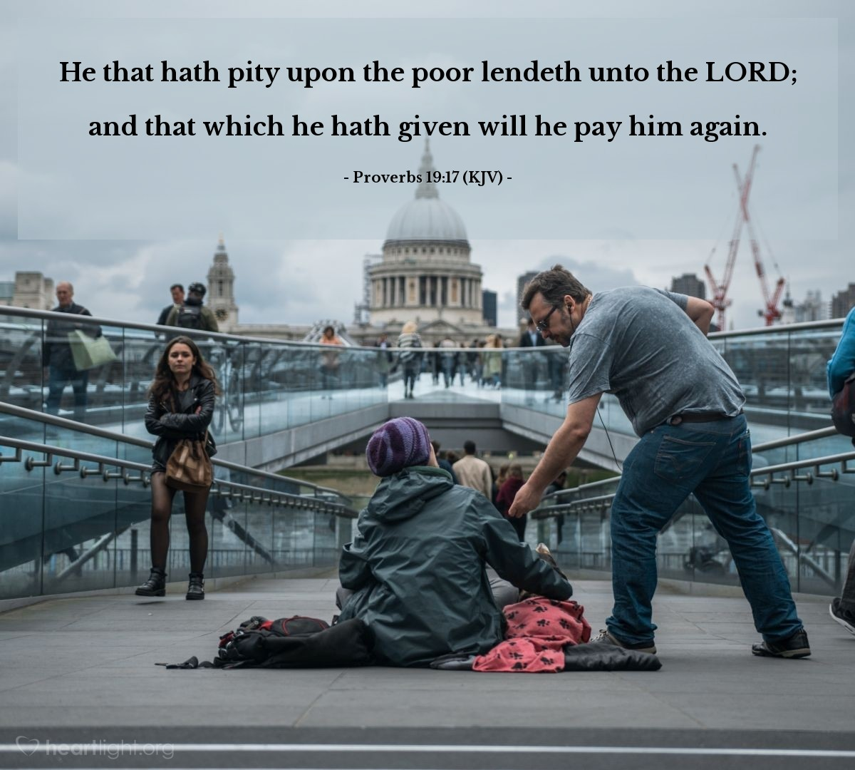 Illustration of Proverbs 19:17 (KJV) — He that hath pity upon the poor lendeth unto the LORD; and that which he hath given will he pay him again.