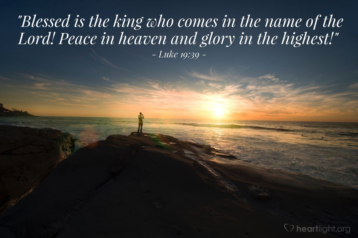"""Illustration of Luke 19:39 — """"Blessed is the king who comes in the name of the Lord! Peace in heaven and glory in the highest!"""""""