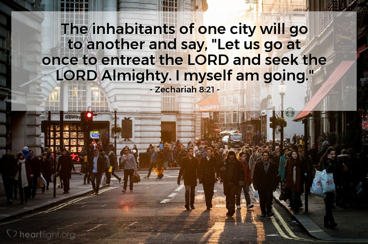 "Illustration of Zechariah 8:21 — The inhabitants of one city will go to another and say, ""Let us go at once to entreat the LORD and seek the LORD Almighty. I myself am going."""