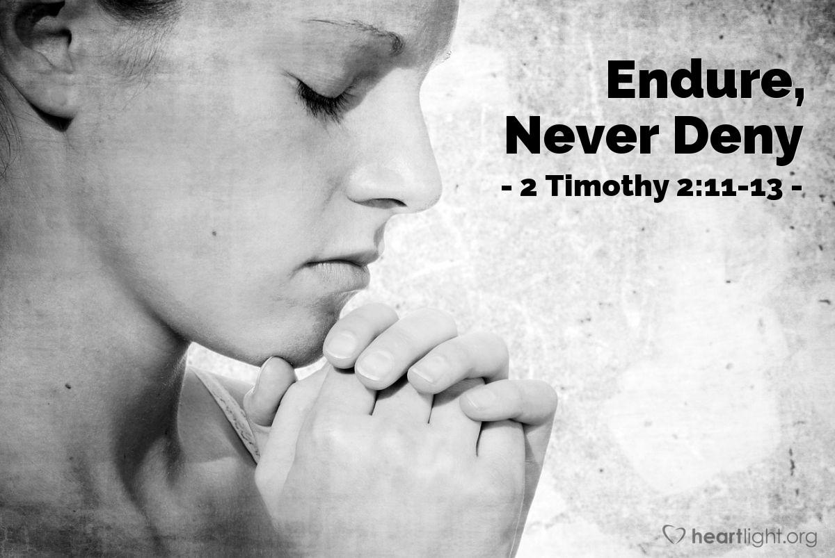 Endure, Never Deny — 2 Timothy 2:11-13