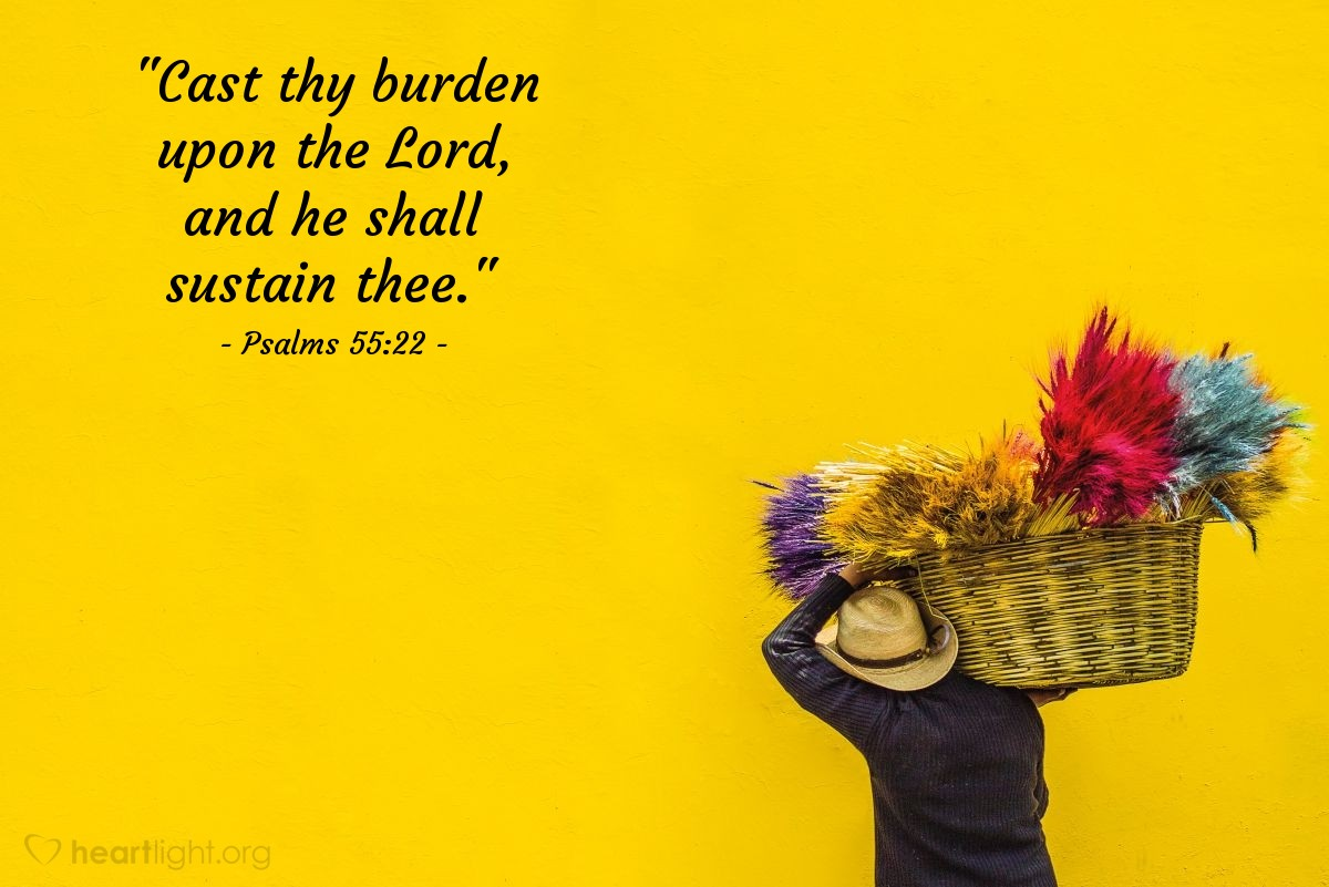 "Illustration of Psalms 55:22 — ""Cast thy burden upon the Lord, and he shall sustain thee."""