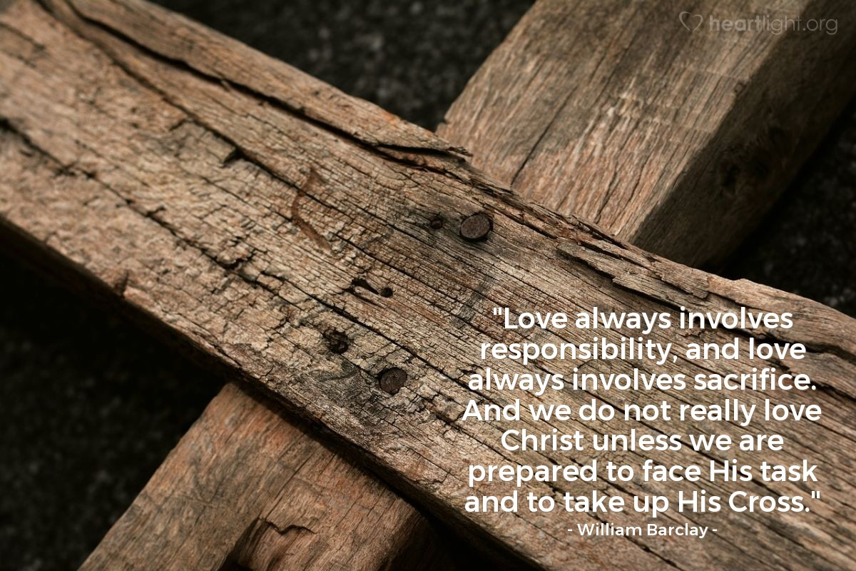 """Illustration of William Barclay — """"Love always involves responsibility, and love always involves sacrifice. And we do not really love Christ unless we are prepared to face His task and to take up His Cross."""""""