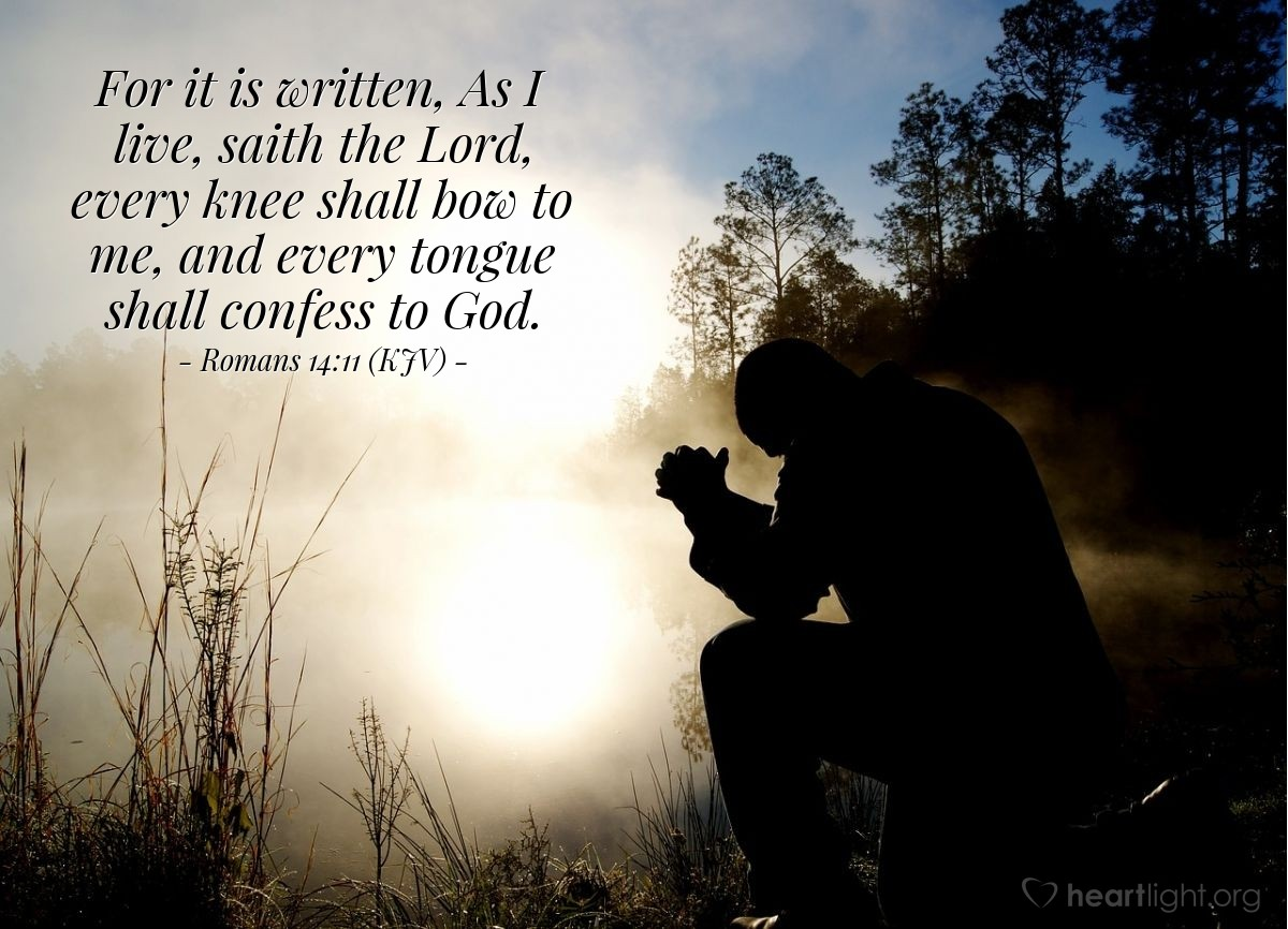 Illustration of Romans 14:11 (KJV) — For it is written, As I live, saith the Lord, every knee shall bow to me, and every tongue shall confess to God.