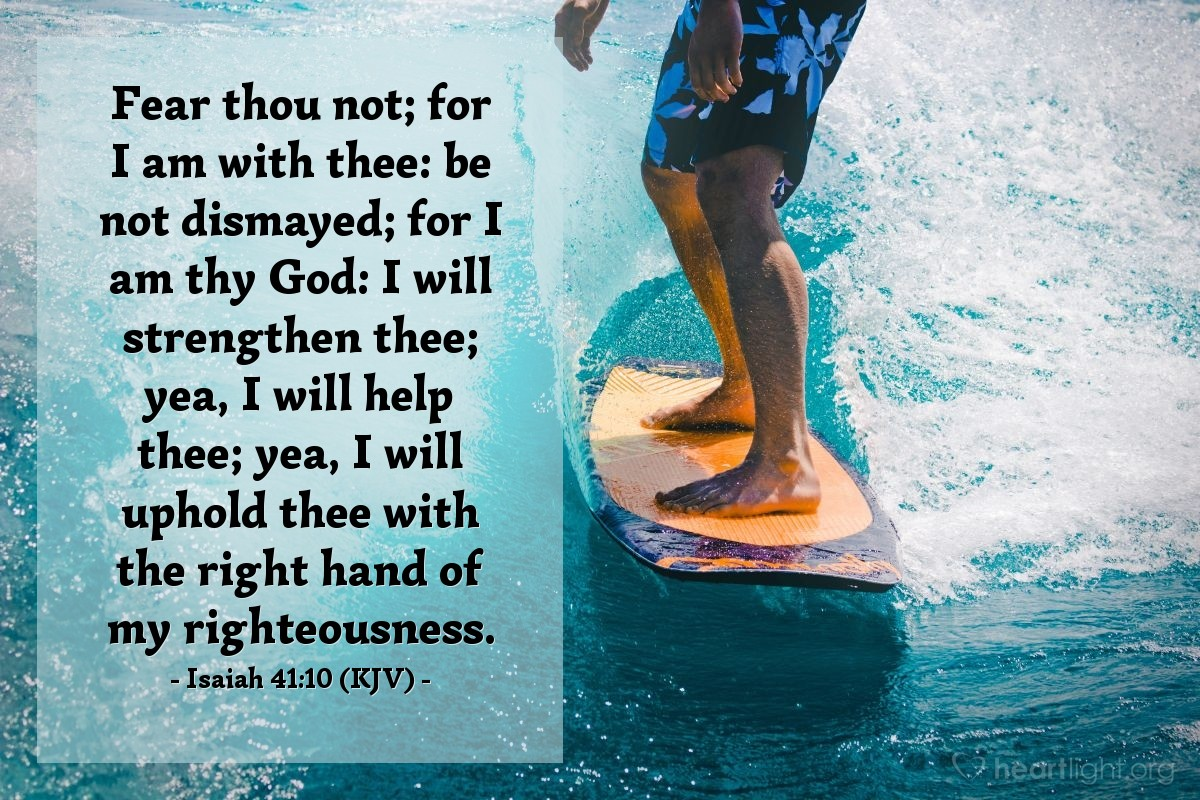 Illustration of Isaiah 41:10 (KJV) — Fear thou not; for I am with thee: be not dismayed; for I am thy God: I will strengthen thee; yea, I will help thee; yea, I will uphold thee with the right hand of my righteousness.