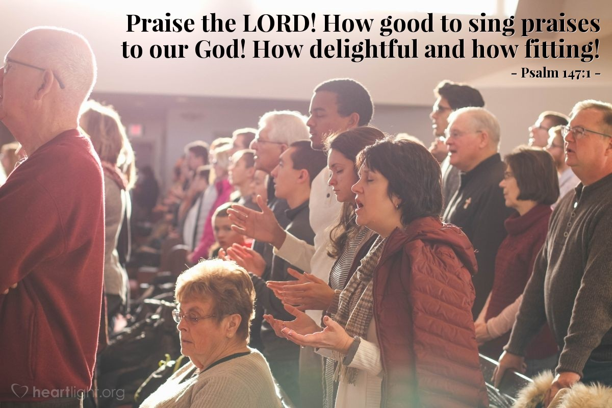 Illustration of Psalm 147:1 — Praise the LORD! How good to sing praises to our God! How delightful and how fitting!
