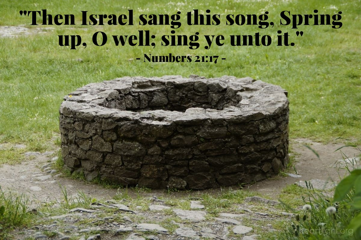 """Illustration of Numbers 21:17 — """"Then Israel sang this song, Spring up, O well; sing ye unto it."""""""