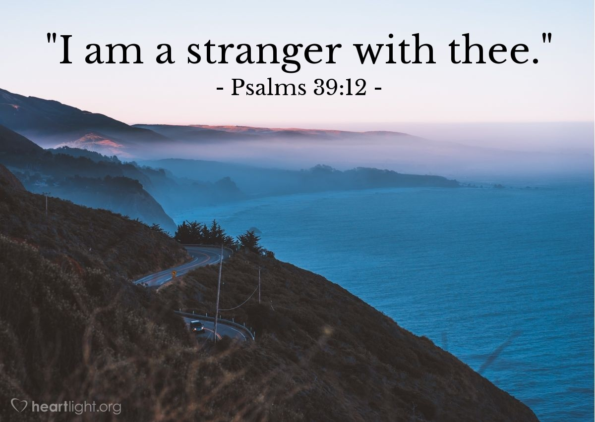 """Illustration of Psalms 39:12 — """"I am a stranger with thee."""""""