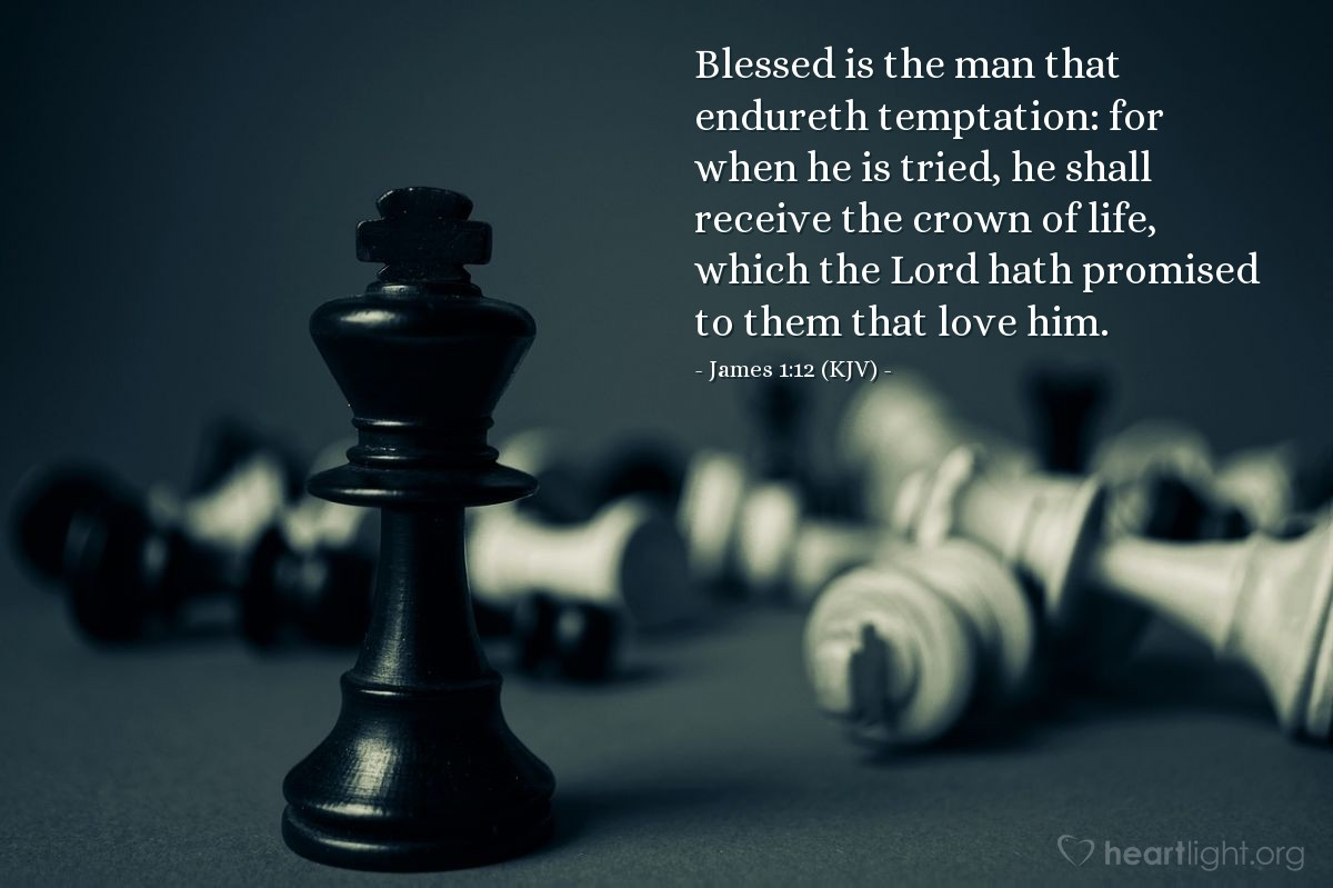 Illustration of James 1:12 (KJV) — Blessed is the man that endureth temptation: for when he is tried, he shall receive the crown of life, which the Lord hath promised to them that love him.