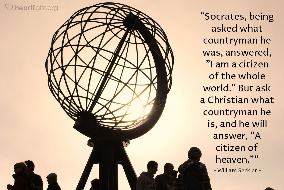 """Illustration of William Seckler — """"Socrates, being asked what countryman he was, answered, """"I am a citizen of the whole world."""" But ask a Christian what countryman he is, and he will answer, """"A citizen of heaven."""""""""""
