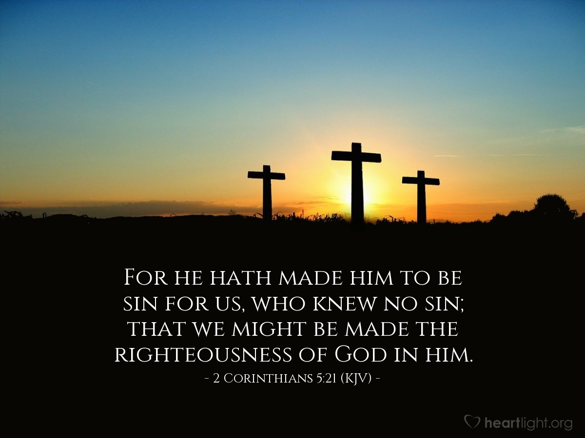 Illustration of 2 Corinthians 5:21 (KJV) — For he hath made him to be sin for us, who knew no sin; that we might be made the righteousness of God in him.