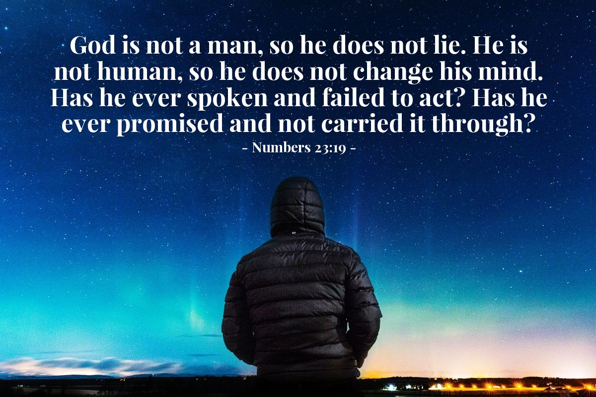 Illustration of Numbers 23:19 — God is not a man, so he does not lie. He is not human, so he does not change his mind. Has he ever spoken and failed to act? Has he ever promised and not carried it through?