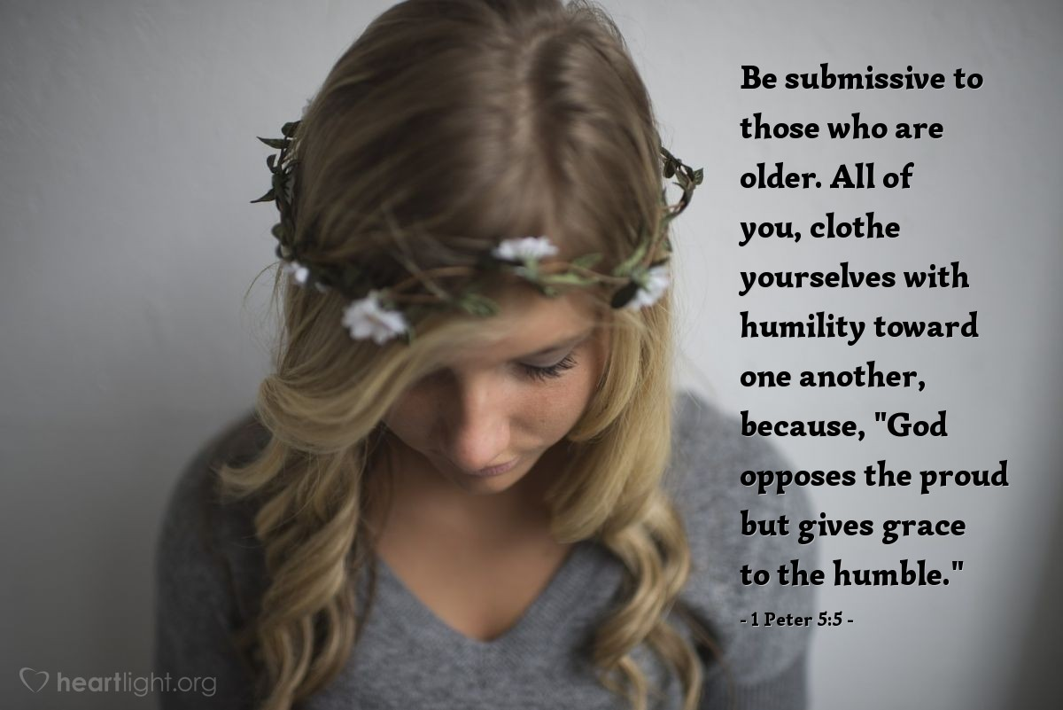 "Illustration of 1 Peter 5:5 — Be submissive to those who are older. All of you, clothe yourselves with humility toward one another, because, ""God opposes the proud but gives grace to the humble."""