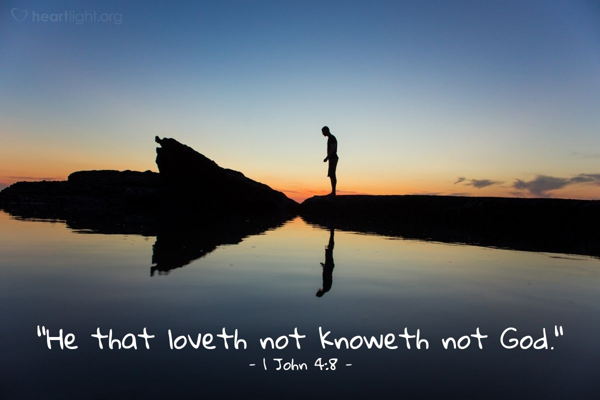 "Illustration of 1 John 4:8 — ""He that loveth not knoweth not God."""