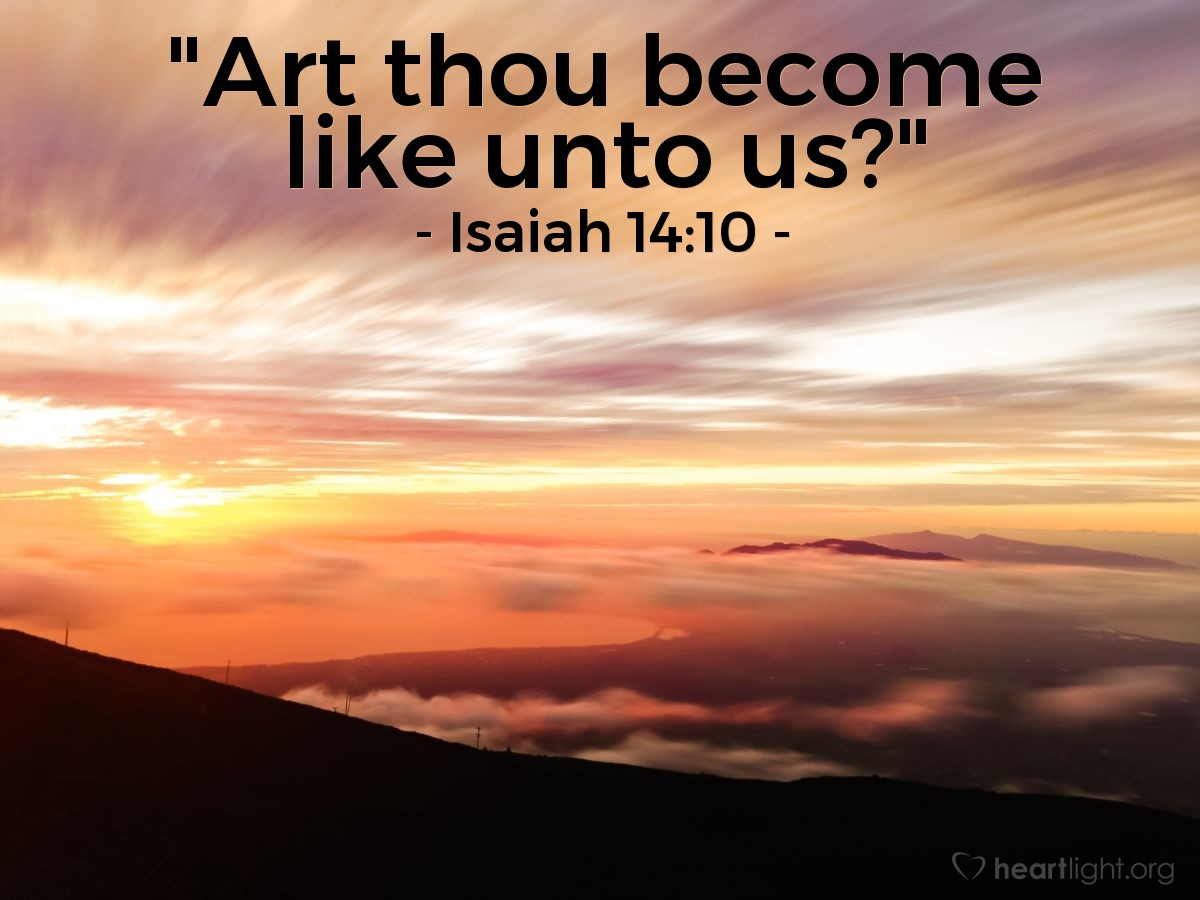 "Illustration of Isaiah 14:10 — ""Art thou become like unto us?"""