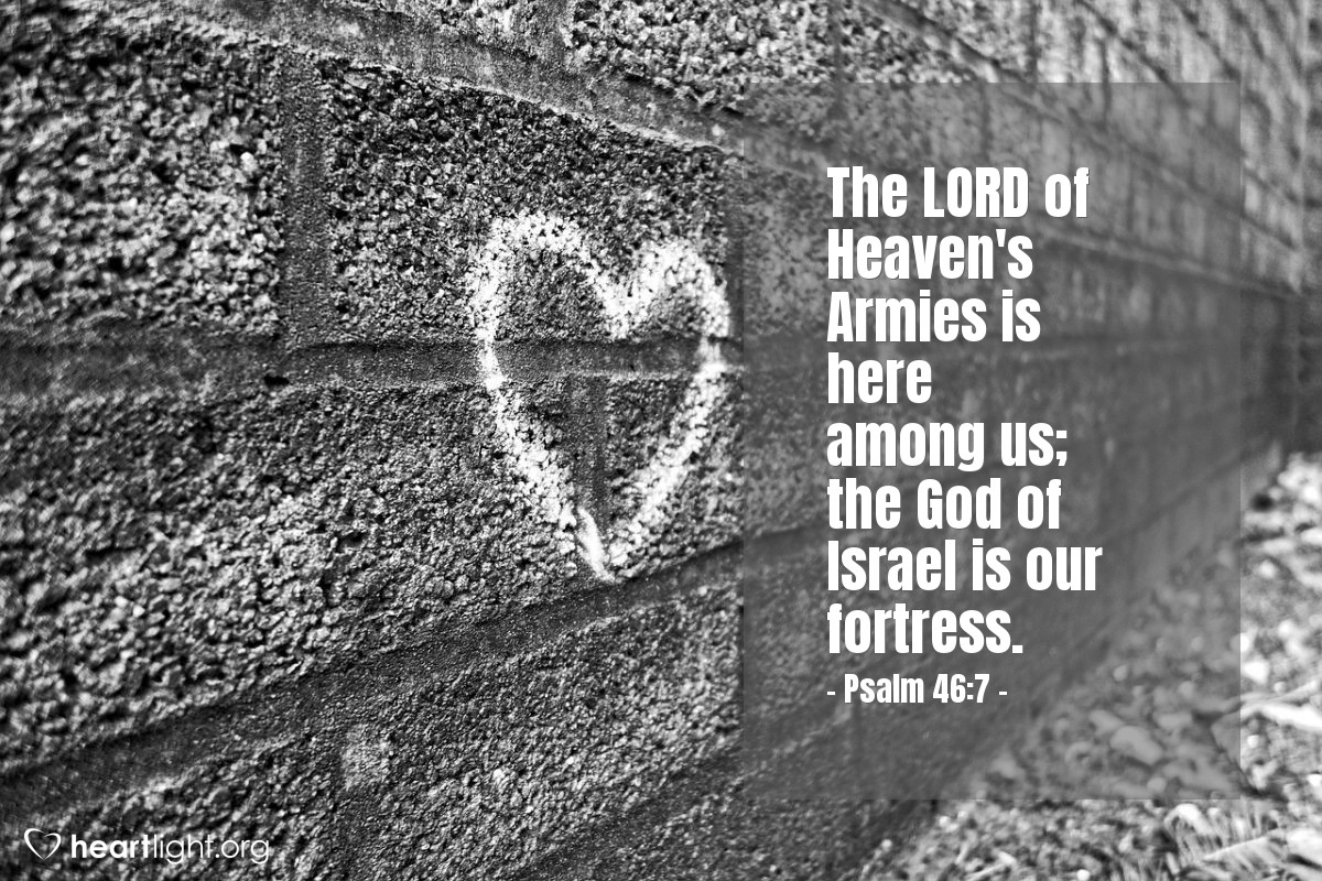 Illustration of Psalm 46:7 — The LORD of Heaven's Armies is here among us; the God of Israel is our fortress.