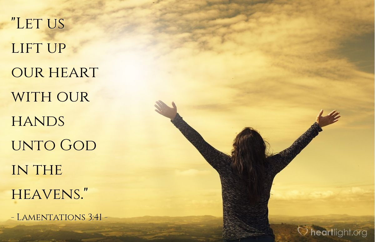 "Illustration of Lamentations 3:41 — ""Let us lift up our heart with our hands unto God in the heavens."""
