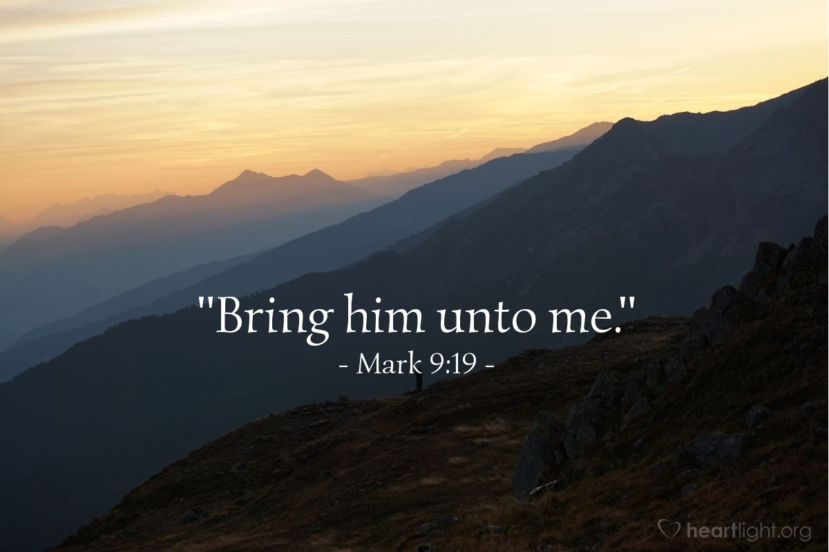 "Illustration of Mark 9:19 — ""Bring him unto me."""
