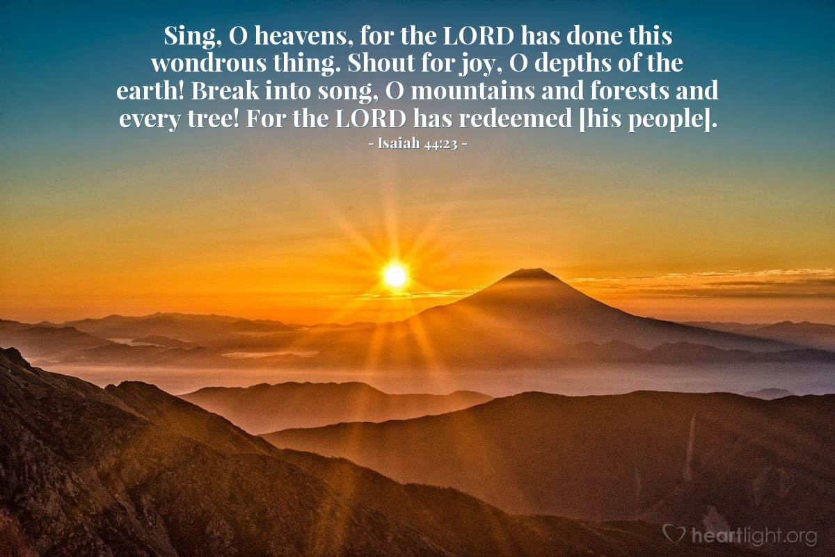 Illustration of Isaiah 44:23 — Sing, O heavens, for the LORD has done this wondrous thing. Shout for joy, O depths of the earth! Break into song, O mountains and forests and every tree! For the LORD has redeemed [his people].