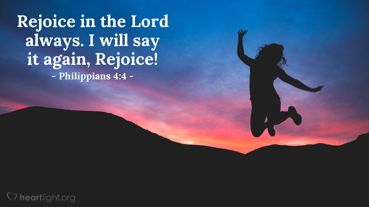 Illustration of Philippians 4:4 — Rejoice in the Lord always. I will say it again, Rejoice!